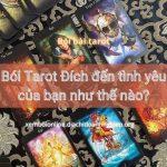 Bói Tarot Đích đến tình yêu của bạn như thế nào?